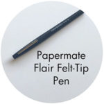 Art Supplies: Papermate Flair Felt-Tip Pen